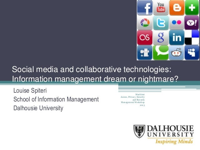 Social media and collaborative technologies:Information management dream or nightmare?Louise SpiteriSchool of Information ...