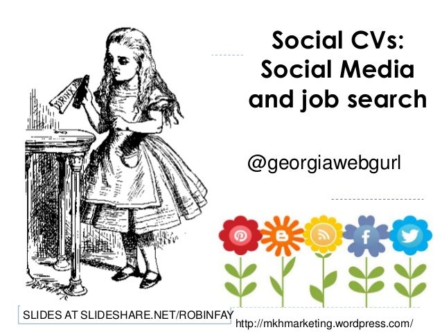 Social CVs: Social Media and job search @georgiawebgurl  SLIDES AT SLIDESHARE.NET/ROBINFAY  http://mkhmarketing.wordpress....
