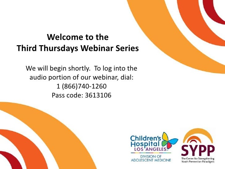 Welcome to theThird Thursdays Webinar Series  We will begin shortly. To log into the   audio portion of our webinar, dial:...