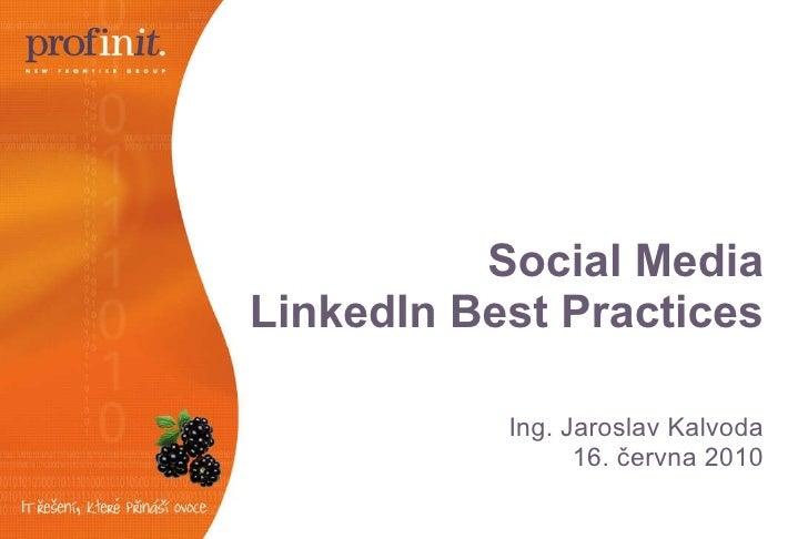 Social Media LinkedIn Best Practices Ing. Jaroslav Kalvoda 16. června 2010