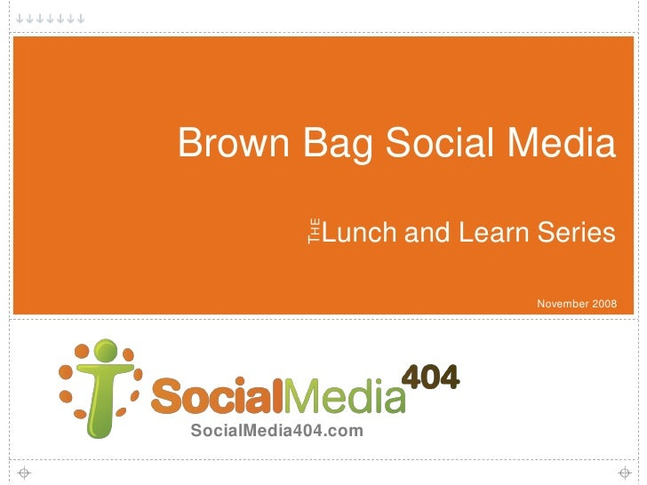 Brown Bag Social Media                THE               Lunch and Learn Series                                November 200...