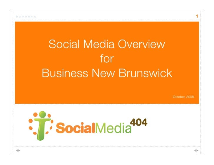 1      Social Media Overview           for Business New Brunswick                          October, 2008
