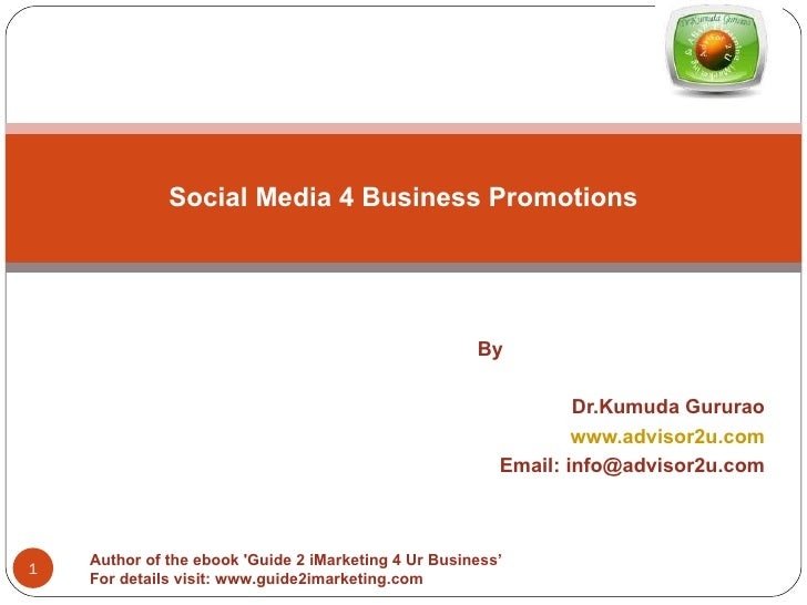 By Dr.Kumuda Gururao www.advisor2u.com Email: info@advisor2u.com Social Media 4 Business Promotions Author of the ebook 'G...
