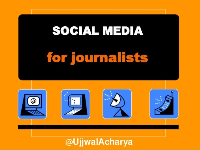 SOCIAL MEDIAfor journalists  @UjjwalAcharya