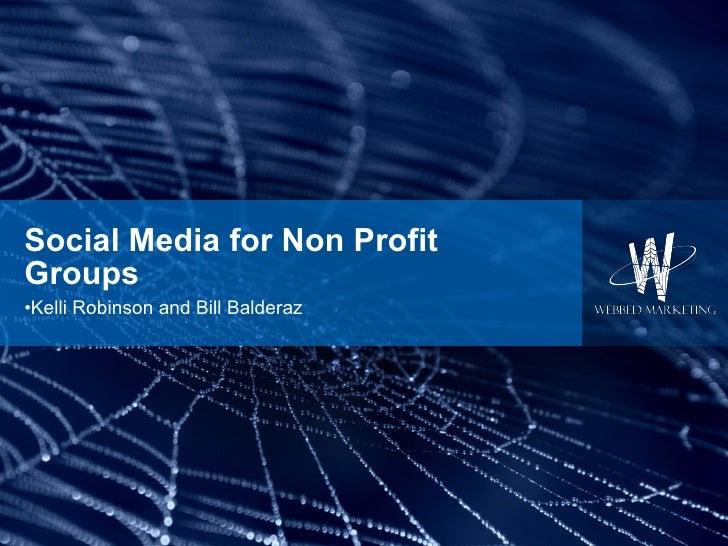 Social Media for Non Profit Groups <ul><li>Kelli Robinson and Bill Balderaz </li></ul>