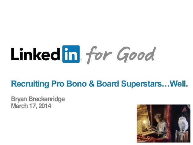 Recruiting Pro Bono & Board Superstars…Well. Bryan Breckenridge March 17, 2014