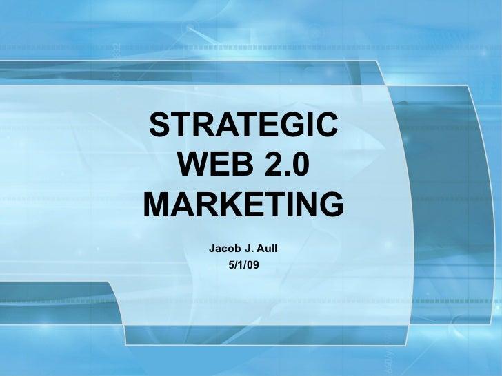 STRATEGIC WEB 2.0MARKETING  Jacob J. Aull     5/1/09    Copyright © SMC³