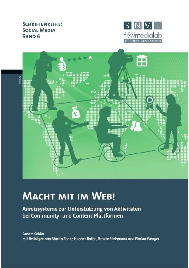Macht mit im Web! Anreizsysteme zur Unterstützung von Aktivitäten bei Community- und Content-Plattformen Sandra Schön mit ...