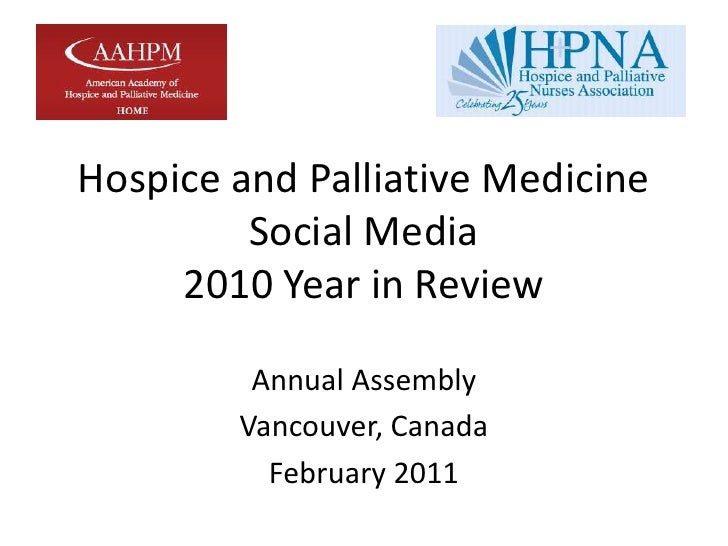 Hospice and Palliative MedicineSocial Media2010 Year in Review<br />Annual Assembly<br />Vancouver, Canada<br />February 2...