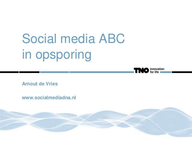 Social media ABC in opsporing Arnout de Vries www.socialmediadna.nl