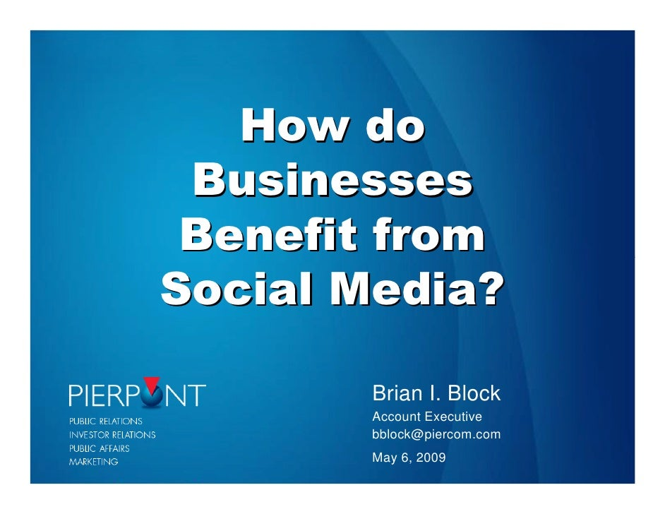 How do  Businesses  Benefit from Social Media?         Brian I. Block        Account Executive        bblock@piercom.com  ...