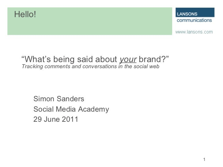 """ What's being said about  your  brand?"" Tracking comments and conversations in the social web Simon Sanders Social Media ..."