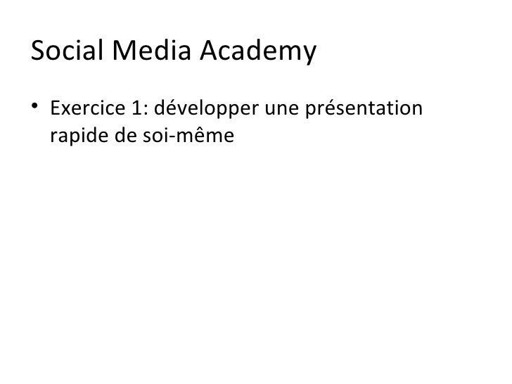Social Media Academy• Exercice 1: développer une présentation  rapide de soi-même