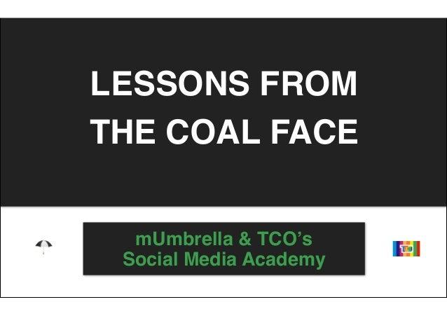 LESSONS FROMTHE COAL FACE  mUmbrella & TCO's Social Media Academy