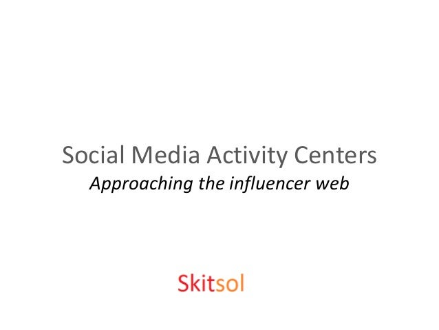 Social Media Activity Centers  Approaching the influencer web