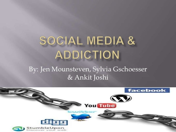 Social media & addiction<br />By: Jen Mounsteven, Sylvia Gschoesser & Ankit Joshi<br />