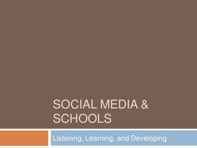 SOCIAL MEDIA &SCHOOLSListening, Learning, and Developing