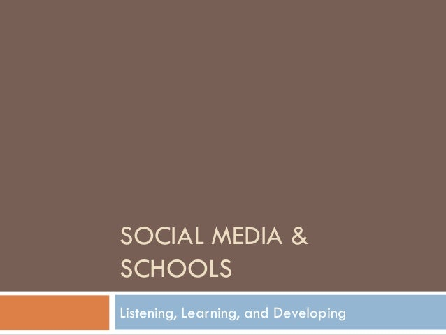 SOCIAL MEDIA &SCHOOLSListening, Learning, and Developing