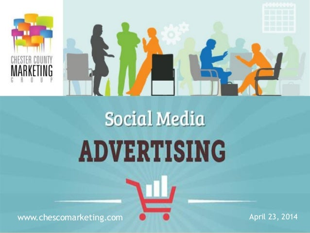 Social Media Advertising   4-23-2014 - Chester County Marketing Group