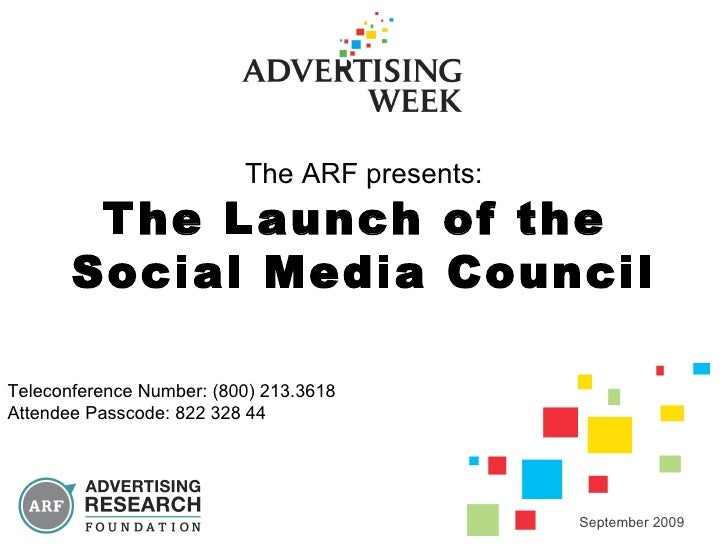 The ARF presents: The Launch of the  Social Media Council September 2009 Teleconference Number: (800) 213.3618 Attendee Pa...