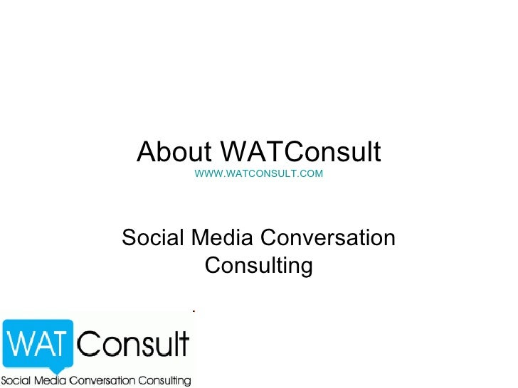 About WATConsult WWW.WATCONSULT.COM Social Media Conversation Consulting