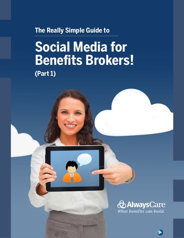The Really Simple Guide to  Social Media for Benefits Brokers! (Part 1)  What benefits can build.  SM