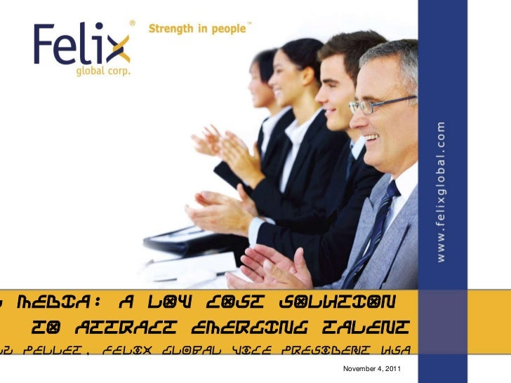 L MEDIA: A LOW COST SOLUTION   TO ATTRACT EMERGING TALENTzz Pellet, Felix Global Vice President USA                       ...