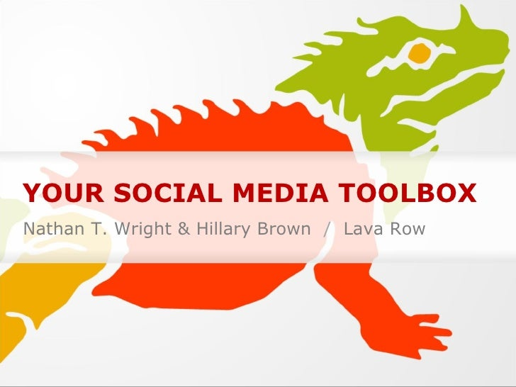YOUR SOCIAL MEDIA TOOLBOX Nathan T. Wright & Hillary Brown  /   Lava Row