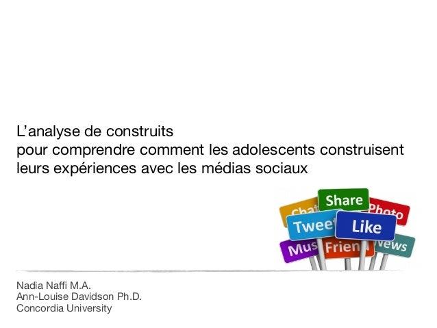 L'analyse de construits   pour comprendre comment les adolescents construisent leurs expériences avec les médias sociaux N...
