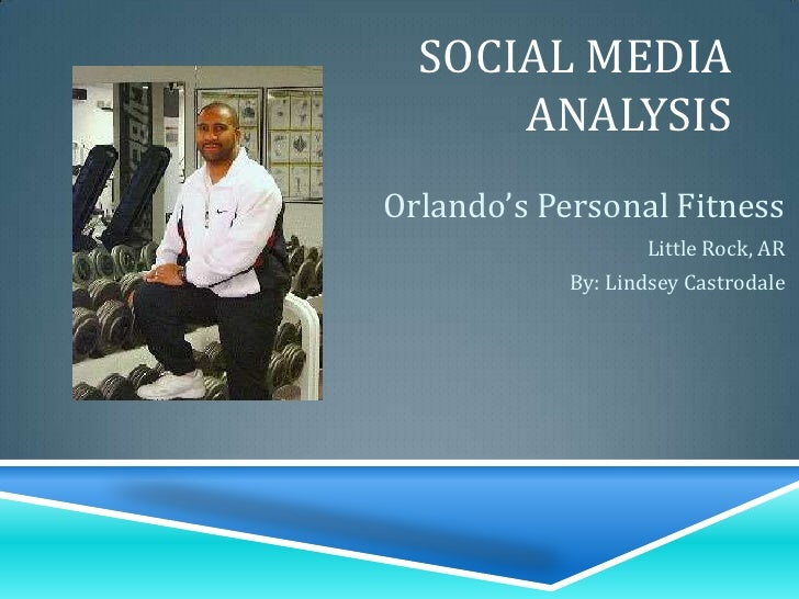 Social Media Analysis<br />Orlando's Personal Fitness<br />Little Rock, AR<br />By: Lindsey Castrodale<br />