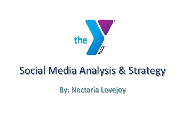 Social Media Analysis & Strategy<br />By: Nectaria Lovejoy<br />