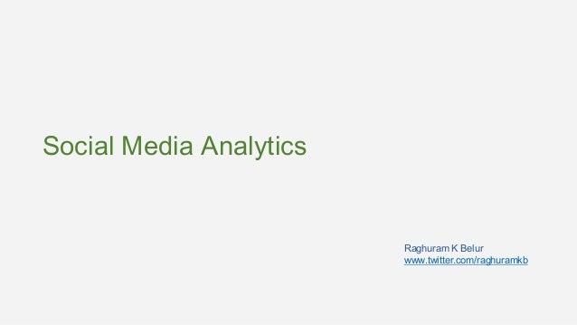 Social Media Analytics  Raghuram K Belur www.twitter.com/raghuramkb