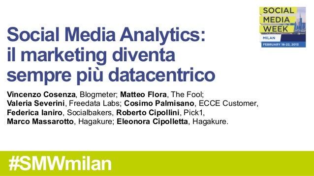 Social Media Analytics:il marketing diventasempre più datacentricoVincenzo Cosenza, Blogmeter; Matteo Flora, The Fool;Vale...