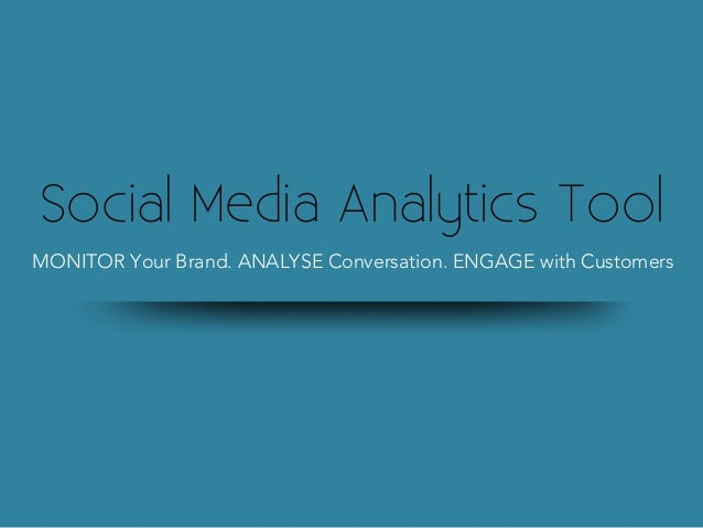 Social Media Analytics ToolMONITOR Your Brand. ANALYSE Conversation. ENGAGE with Customers