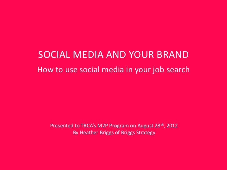 SOCIAL MEDIA AND YOUR BRANDHow to use social media in your job search   Presented to TRCA's M2P Program on August 28th, 20...