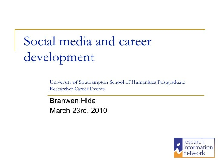 Social media and career development Branwen Hide March 23rd, 2010 University of Southampton School of Humanities Postgradu...