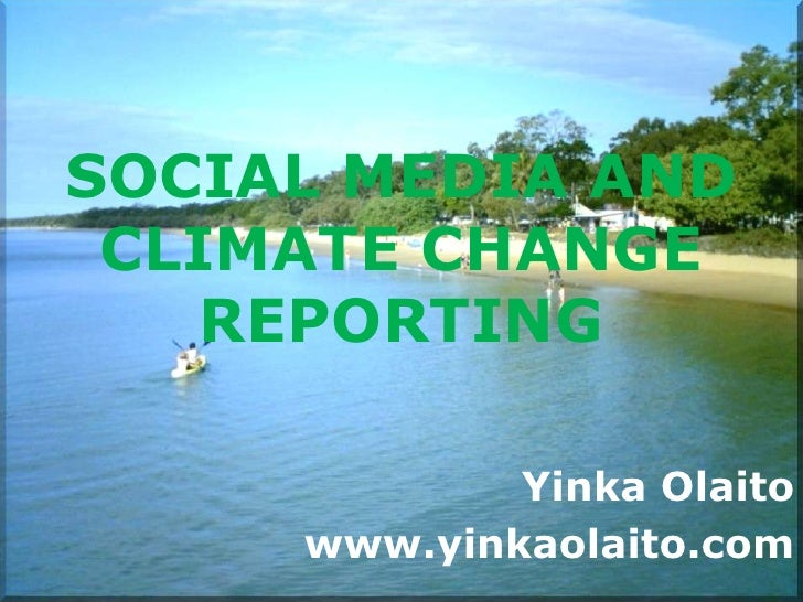 SOCIAL MEDIA AND CLIMATE CHANGE    REPORTING             Yinka Olaito     www.yinkaolaito.com