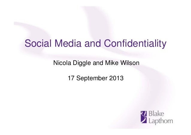 Social Media and Confidentiality Nicola Diggle and Mike Wilson 17 September 2013