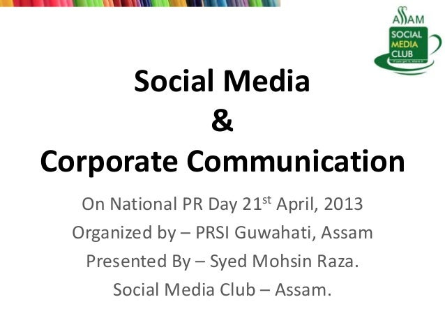 Social Media&Corporate CommunicationOn National PR Day 21st April, 2013Organized by – PRSI Guwahati, AssamPresented By – S...