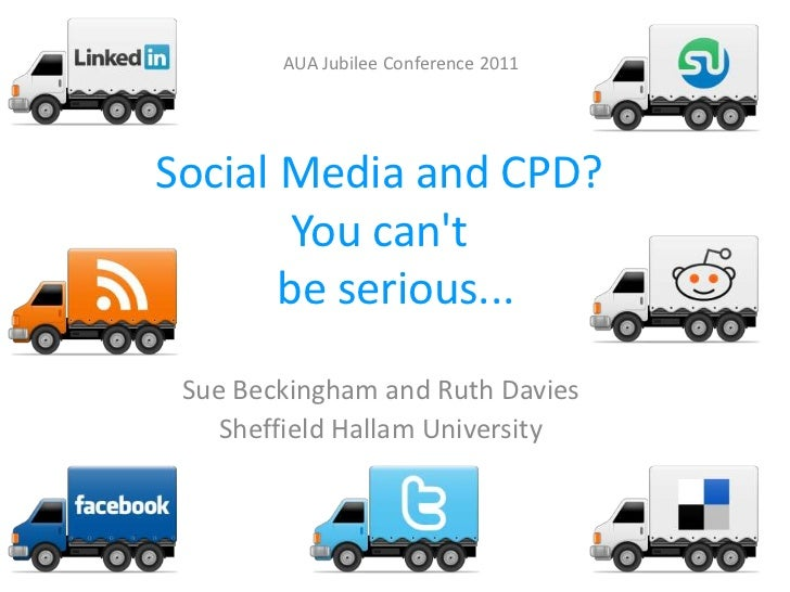 AUA Jubilee Conference 2011<br />Social Media and CPD?You can't    be serious...<br />Sue Beckingham and Ruth Davies<br />...