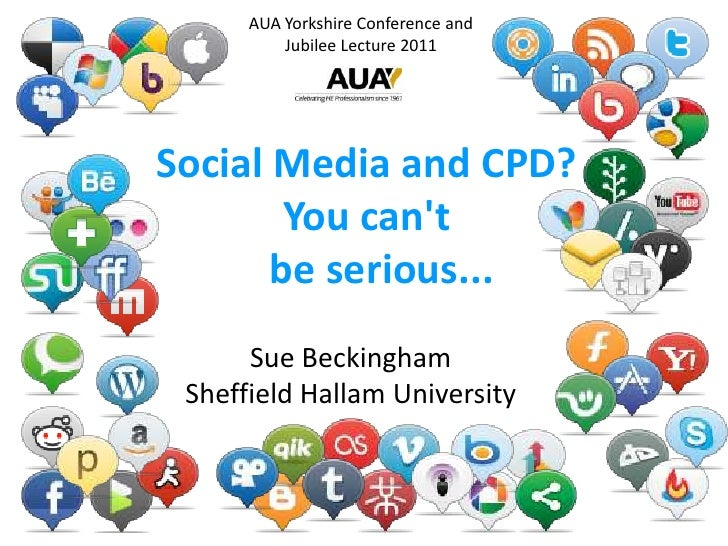 AUA Yorkshire Conference and  Jubilee Lecture 2011<br />Social Media and CPD?You can't    be serious...<br />Sue Beckingha...