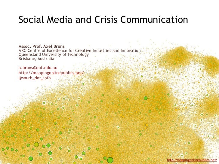 Social Media and Crisis CommunicationAssoc. Prof. Axel BrunsARC Centre of Excellence for Creative Industries and Innovatio...