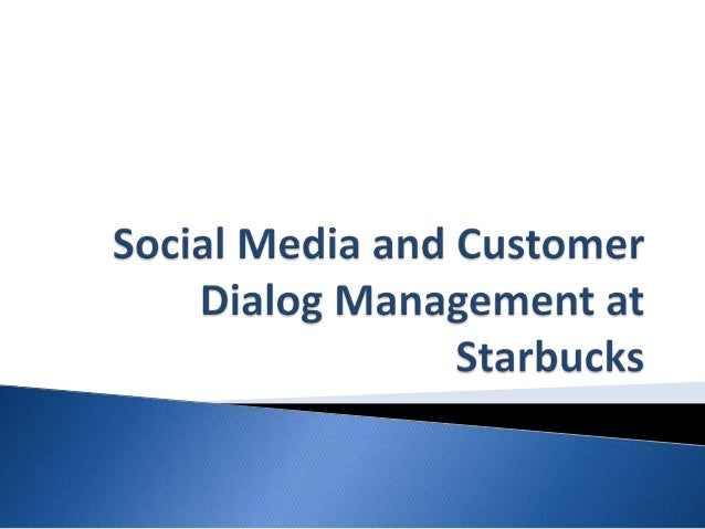 Social media and customer dialog management at Starbucks