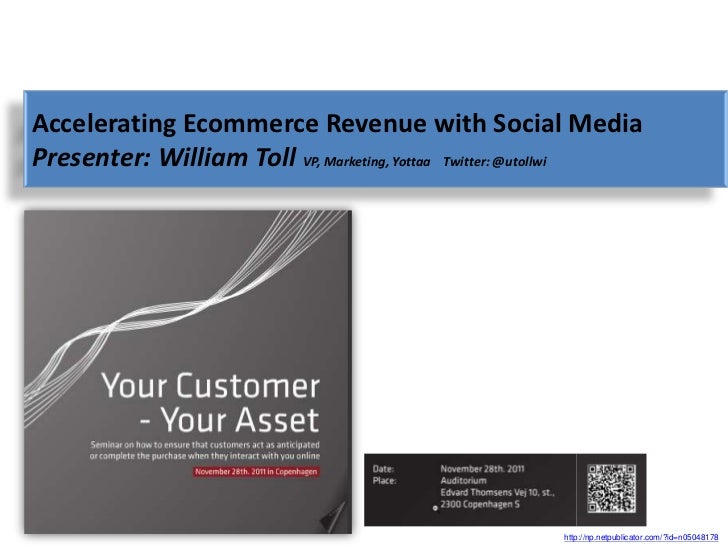 Accelerating Ecommerce Revenue with Social MediaPresenter: William Toll VP, Marketing, Yottaa Twitter: @utollwi           ...