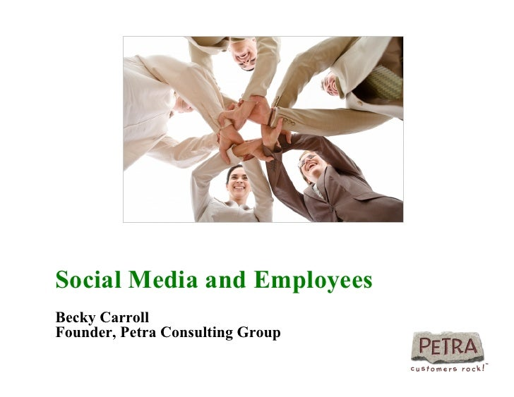 Social Media and EmployeesBecky CarrollFounder, Petra Consulting Group