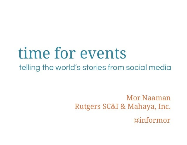 time for eventstelling the world's stories from social media                              Mor Naaman                Rutger...