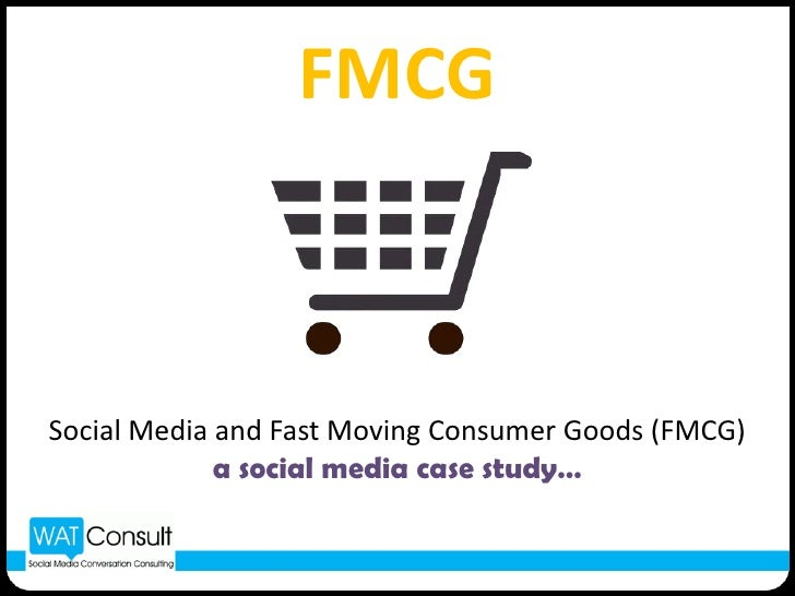 FMCG<br />Social Media and Fast Moving Consumer Goods (FMCG)<br />a social media case study…<br />
