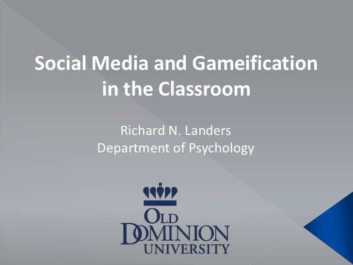 Social Media and Gameification in the Classroom<br />Richard N. Landers<br />Department of Psychology<br />