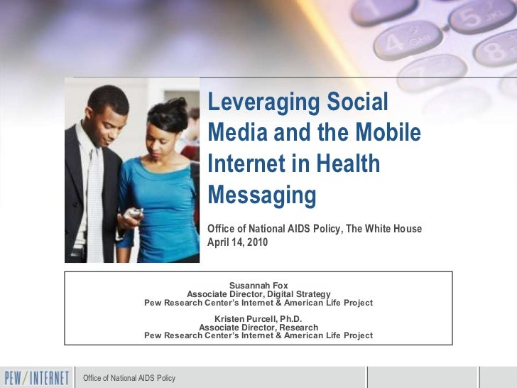 Leveraging Social                                   Media and the Mobile                                   Internet in Hea...