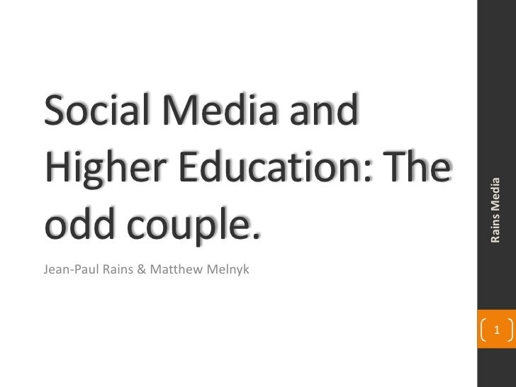 Social Media and Higher Education: The odd couple.<br />Jean-Paul Rains & Matthew Melnyk<br />Rains Media<br />1<br />